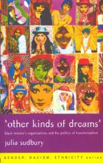 'Other kinds of dreams': Black women's organisations and the politics of transformation, by Julia Sudbury